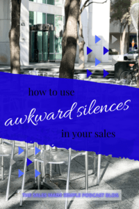 How to use awkward silences in your sales
