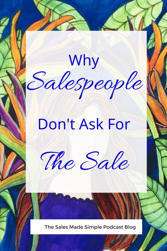 Why Salespeople Don't Ask For The Sale
